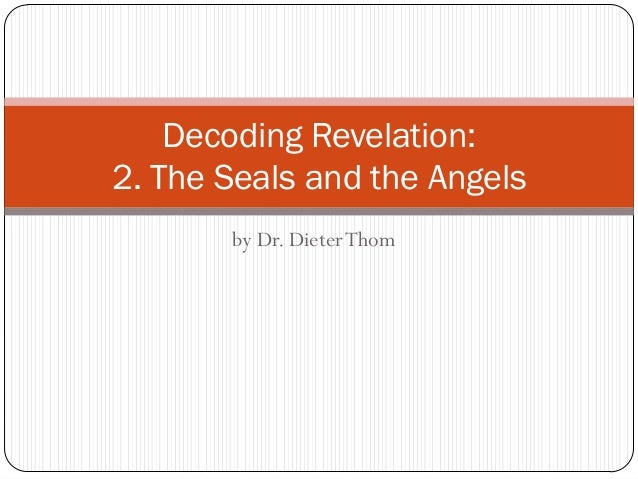 Decoding Revelation: 2. The Seals and the Angels by Dr. Dieter Thom