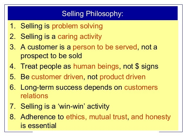 Selling Philosophy: 1. Selling is problem solving 2. Selling is a caring activity 3. A customer is a person to be served, ...