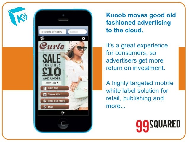 Kuoob moves good old fashioned advertising to the cloud. It's a great experience for consumers, so advertisers get more re...