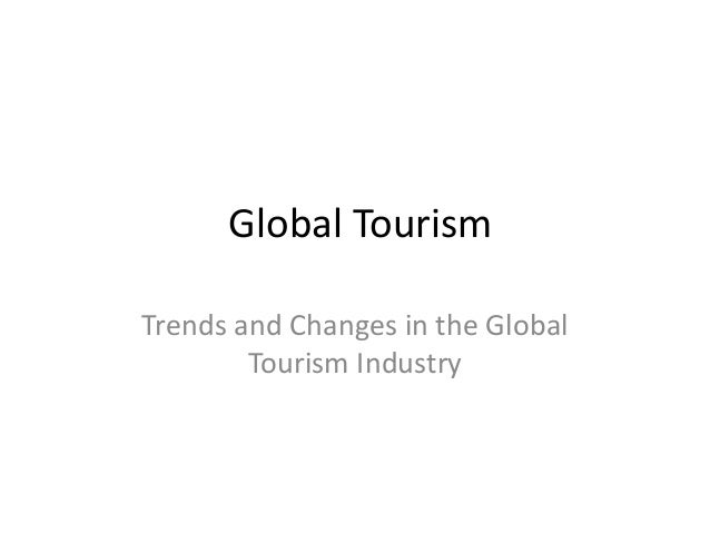 Global Tourism Trends and Changes in the Global Tourism Industry