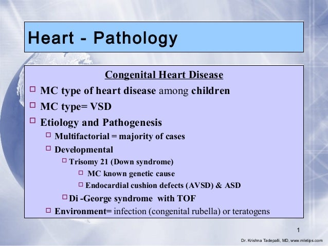 Heart - Pathology Congenital Heart Disease  MC type of heart disease among children  MC type= VSD  Etiology and Pathoge...