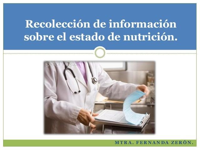 Recolección de información sobre el estado de nutrición.  MTRA. FERNANDA ZERÓN.
