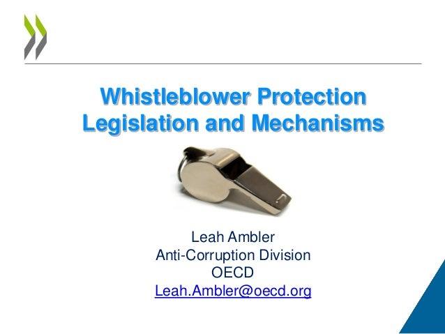 Whistleblower Protection Legislation and Mechanisms  Leah Ambler Anti-Corruption Division OECD Leah.Ambler@oecd.org