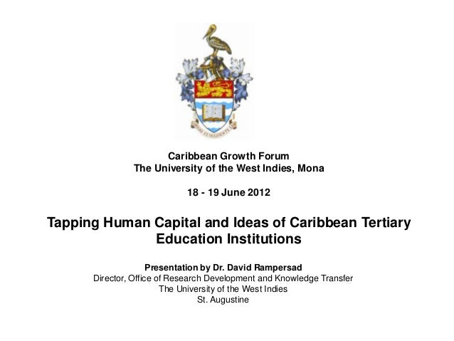 Caribbean Growth Forum The University of the West Indies, Mona  18 - 19 June 2012  Tapping Human Capital and Ideas of Cari...