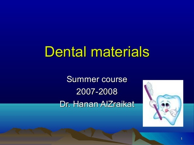 Dental materials Summer course 2007-2008 Dr. Hanan AlZraikat  1