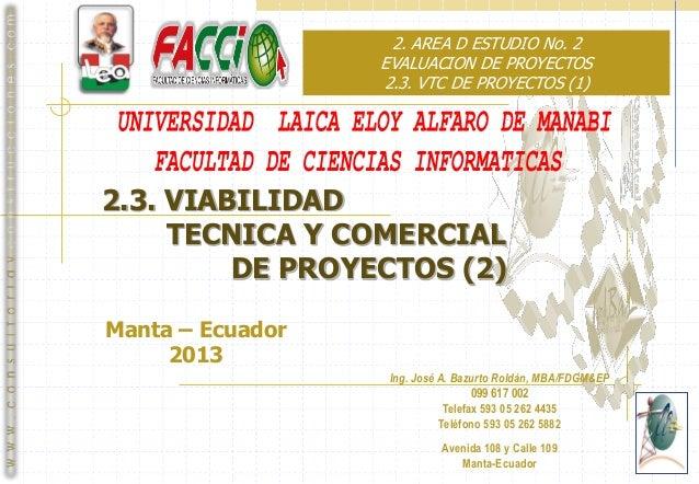 2. AREA D ESTUDIO No. 2 EVALUACION DE PROYECTOS 2.3. VTC DE PROYECTOS (1)  2.3. VIABILIDAD TECNICA Y COMERCIAL DE PROYECTO...