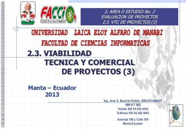 2. AREA D ESTUDIO No. 2 EVALUACION DE PROYECTOS 2.3. VTC DE PROYECTOS (3)  2.3. VIABILIDAD TECNICA Y COMERCIAL DE PROYECTO...