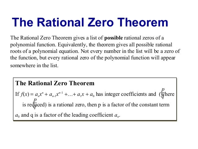 The Rational Zero Theorem The Rational Zero Theorem gives a list of possible rational zeros of a polynomial function. Equi...