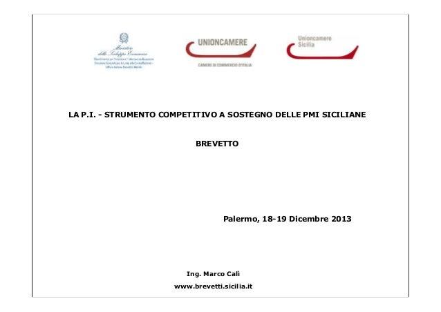 LA P.I. - STRUMENTO COMPETITIVO A SOSTEGNO DELLE PMI SICILIANE  BREVETTO  Palermo, 18-19 Dicembre 2013  Ing. Marco Calì ww...