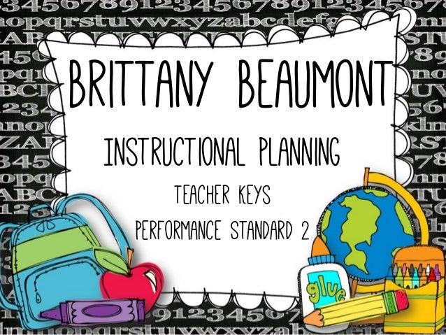 Brittany Beaumont Instructional Planning Teacher Keys Performance Standard 2