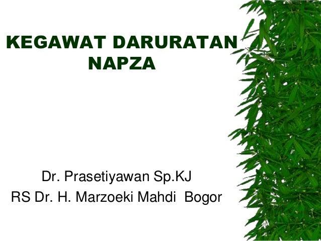 KEGAWAT DARURATAN NAPZA  Dr. Prasetiyawan Sp.KJ RS Dr. H. Marzoeki Mahdi Bogor