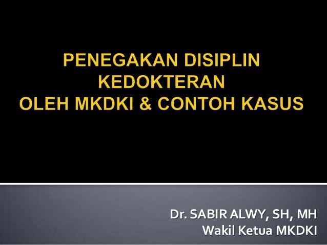 Dr. SABIR ALWY, SH, MH Wakil Ketua MKDKI
