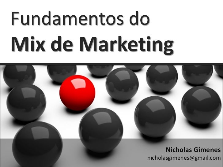 Fundamentos doMix de Marketing                   Nicholas Gimenes             nicholasgimenes@gmail.com