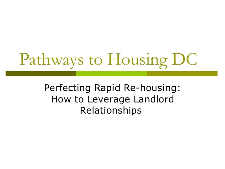 Pathways to Housing DC  Perfecting Rapid Re-housing: How to Leverage Landlord Relationships