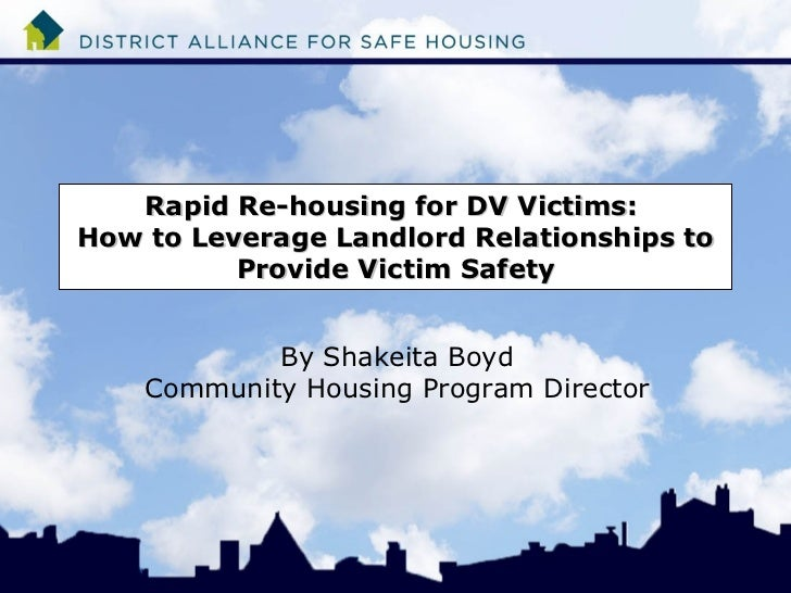 Rapid Re-housing for DV Victims:  How to Leverage Landlord Relationships to Provide Victim Safety By Shakeita Boyd Communi...