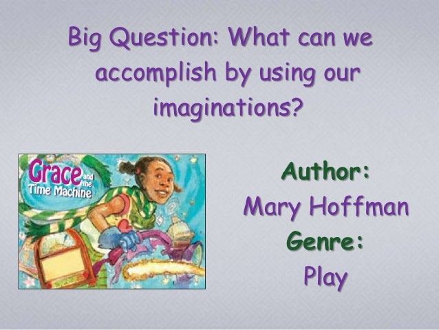 Big Question: What can we accomplish by using our imaginations? Author: Mary Hoffman Genre: Play