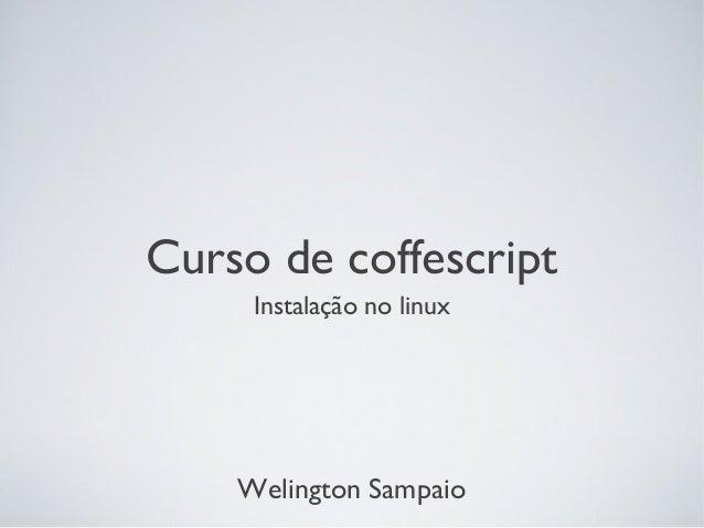 Curso de coffescript Instalação no linux  Welington Sampaio