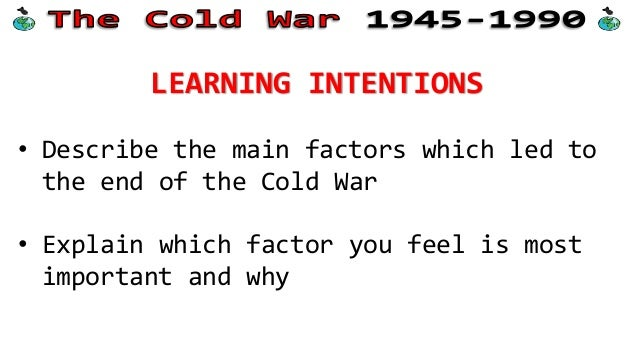 what factors led to the end of the cold war The standard thinking of the day was that the united states would sink into a deep depression at the war's end factor: the price mechanism the mercatus.