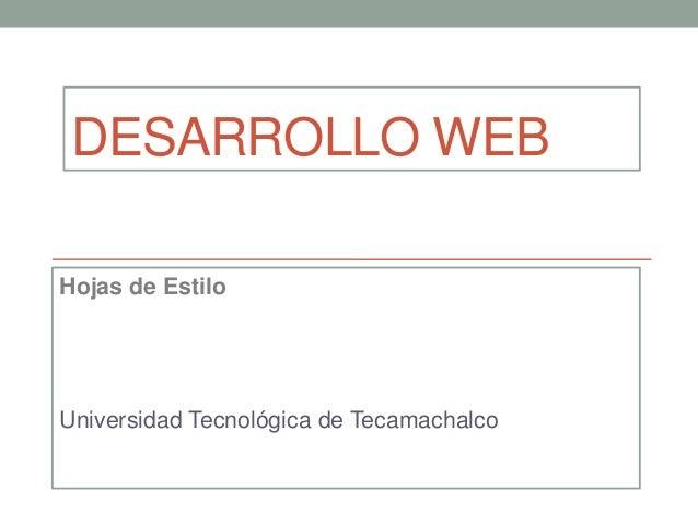 DESARROLLO WEB Hojas de Estilo  Universidad Tecnológica de Tecamachalco