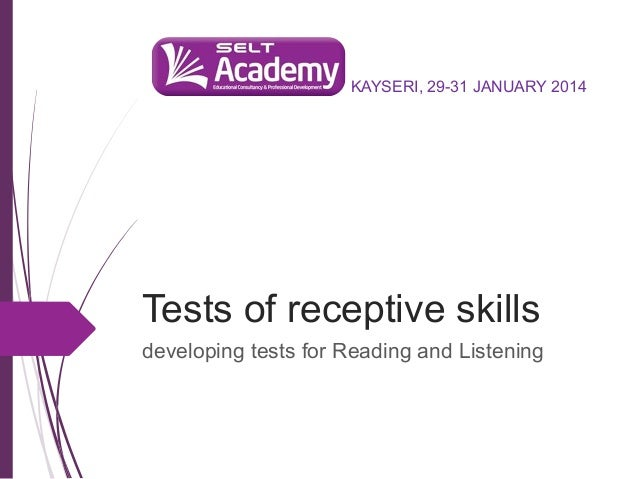 KAYSERI, 29-31 JANUARY 2014  Tests of receptive skills developing tests for Reading and Listening