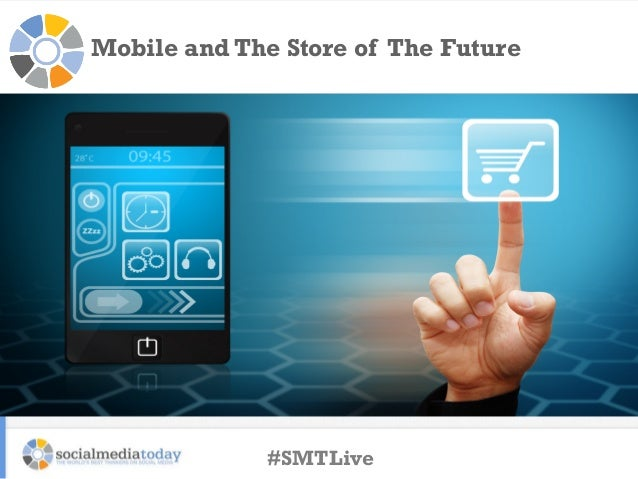 Mobile and The Store of The Future  #SMTLive