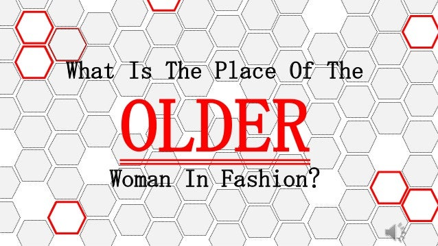 What Is The Place Of The  OLDER Woman In Fashion?