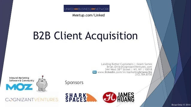 Meetup.com/Linked  B2B Client Acquisition Landing Better Customers | ilearn Series Brian.Ortiz@CognizantVentures.com 344 W...