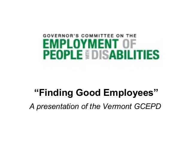 """""""Finding Good Employees"""" A presentation of the Vermont GCEPD"""