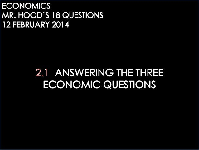 ECOGOV: 2.1 ANSWERING THE THREE ECONOMIC QUESTIONS questions