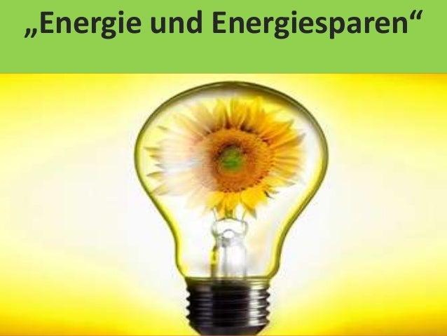 """""""Energie und Energiesparen"""""""