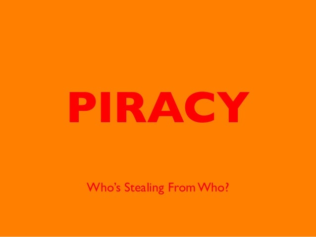 PIRACY Who's Stealing From Who?