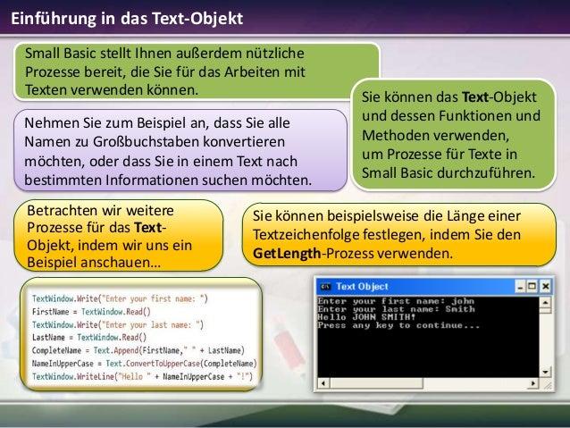 Einführung in das Text-Objekt Small Basic stellt Ihnen außerdem nützliche Prozesse bereit, die Sie für das Arbeiten mit Te...