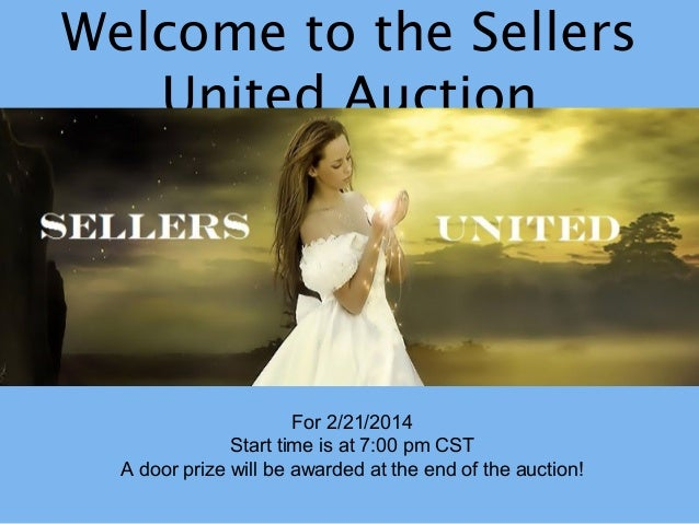 Welcome to the Sellers United Auction  For 2/21/2014 Start time is at 7:00 pm CST A door prize will be awarded at the end ...