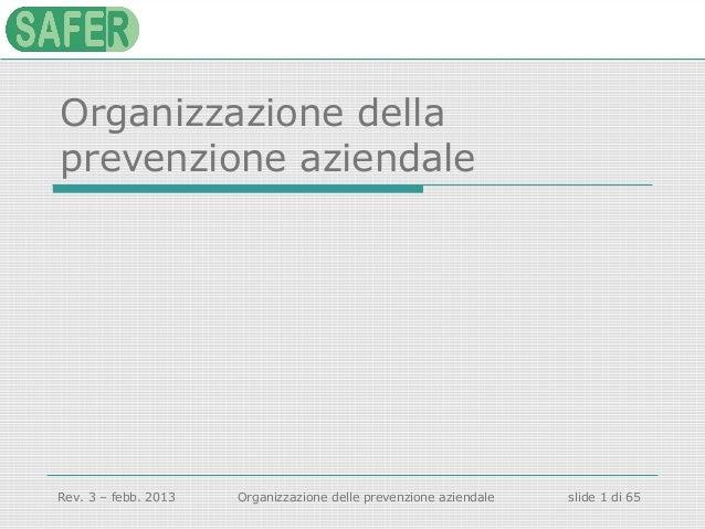 Organizzazione della prevenzione aziendale  Rev. 3 – febb. 2013  Organizzazione delle prevenzione aziendale  slide 1 di 65