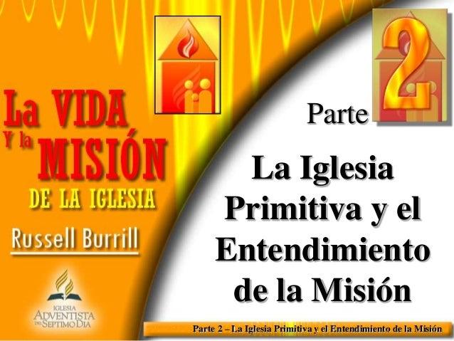 Parte  La Iglesia Primitiva y el Entendimiento de la Misión Parte 2 – La Iglesia Primitiva y el Entendimiento de la Misión