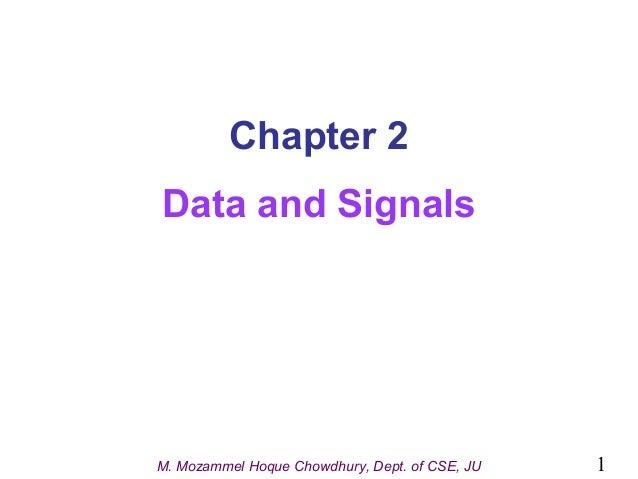 Chapter 2 Data and Signals  M. Mozammel Hoque Chowdhury, Dept. of CSE, JU  1