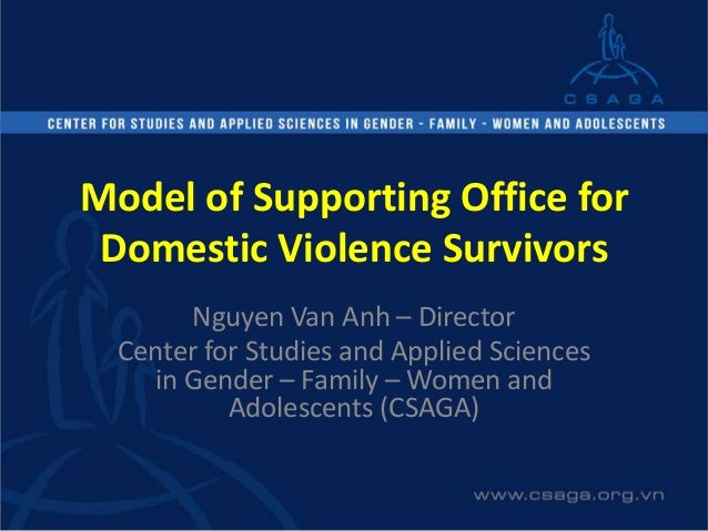 Model of Supporting Office for Domestic Violence Survivors Nguyen Van Anh – Director Center for Studies and Applied Scienc...
