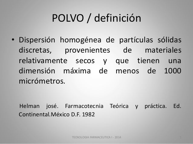 POLVO / definición • Dispersión homogénea de partículas sólidas discretas, provenientes de materiales relativamente secos ...