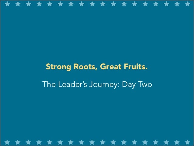 Strong Roots, Great Fruits. The Leader's Journey: Day Two