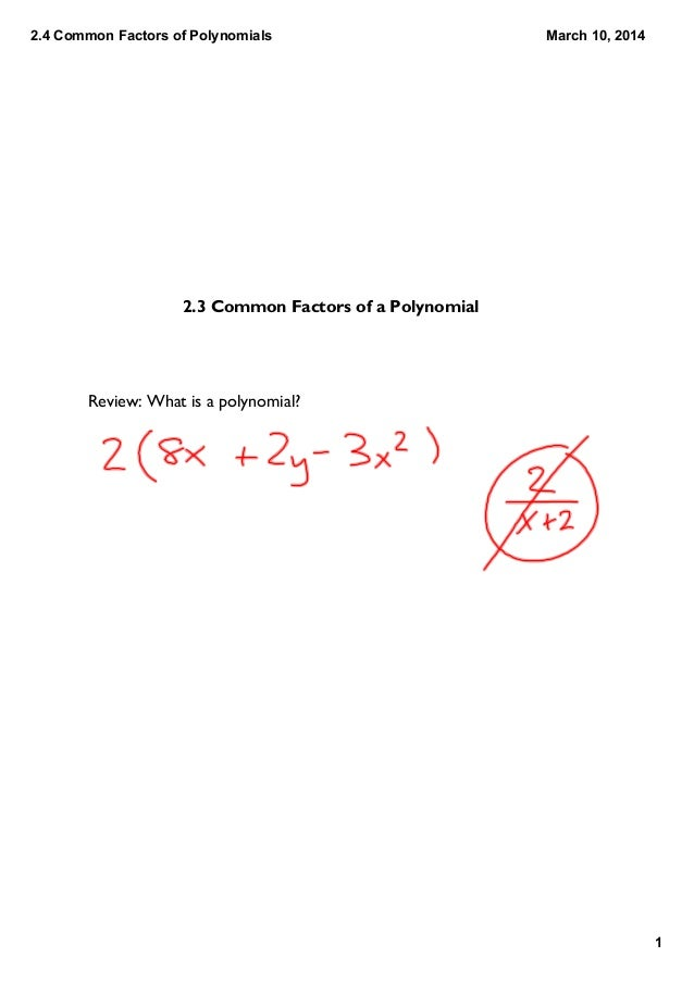 2.4 Common Factors of Polynomials 1 March 10, 2014 2.3 Common Factors of a Polynomial Review: What is a polynomial?