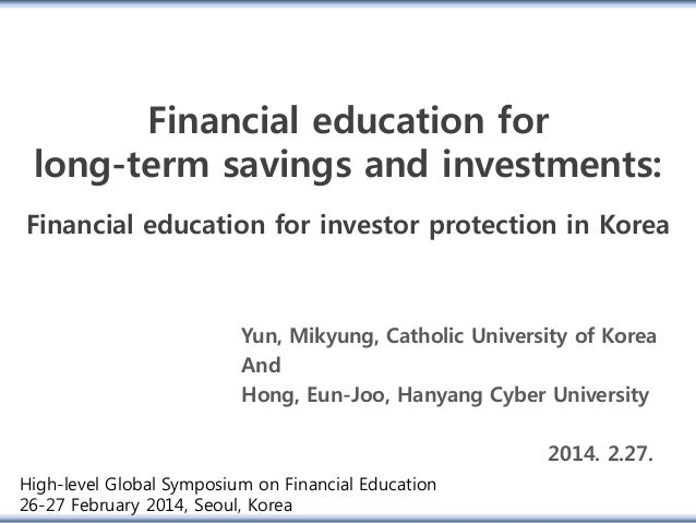Financial education for long-term savings and investments: Financial education for investor protection in Korea Yun, Mikyu...