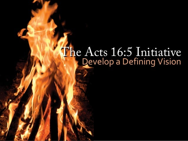 The Acts 16:5 InitiativeThe Acts 16:5 Initiative Develop a Defining VisionDevelop a Defining Vision