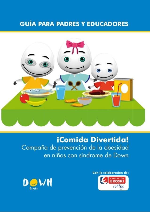 1GUÍA PARA PADRES Y EDUCADORES ¡COMIDA DIVERTIDA! DOWN ESPAÑA ¡Comida Divertida! Campaña de prevención de la obesidad en n...