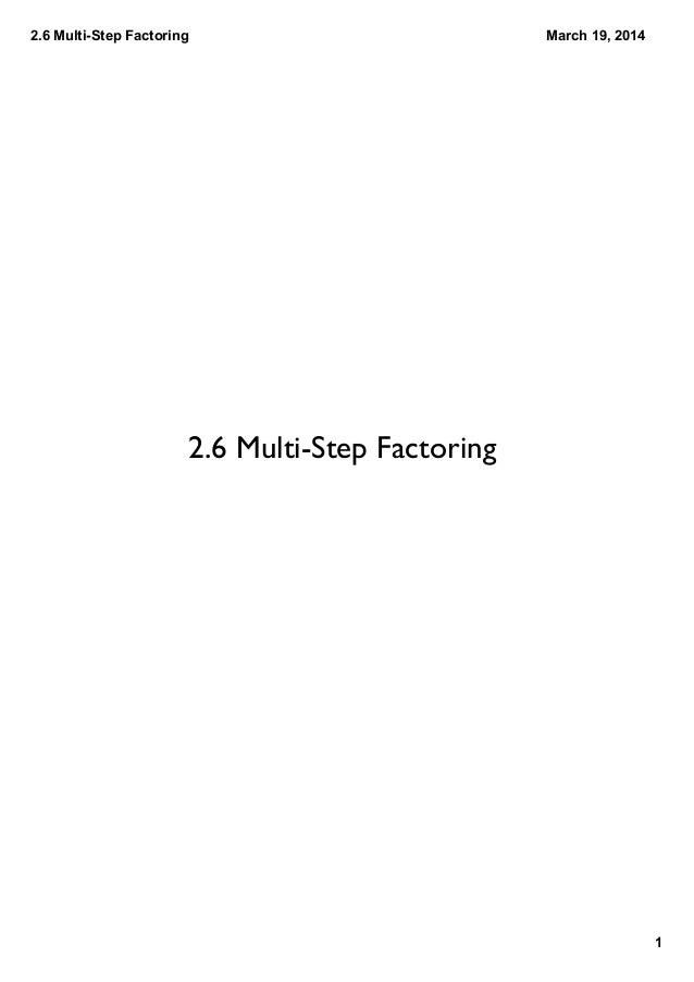 2.6 Multi­Step Factoring 1 March 19, 2014 2.6 Multi-Step Factoring