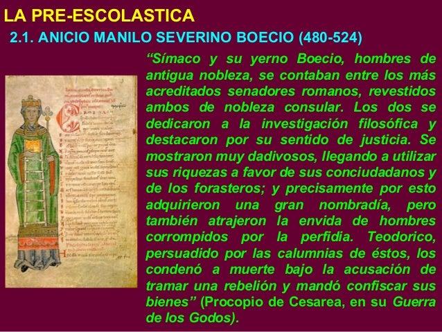 """LA PRE-ESCOLASTICA 2.1. ANICIO MANILO SEVERINO BOECIO (480-524) """"Símaco y su yerno Boecio, hombres de antigua nobleza, se ..."""