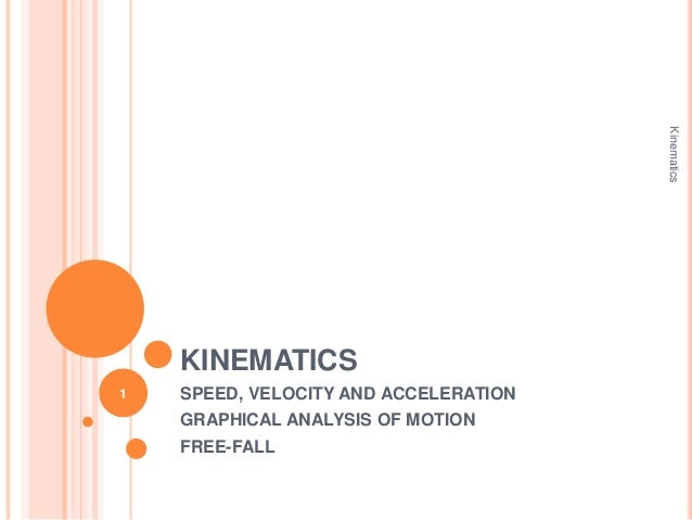KINEMATICS SPEED, VELOCITY AND ACCELERATION GRAPHICAL ANALYSIS OF MOTION FREE-FALL Kinematics 1