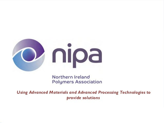 Using Advanced Materials and Advanced Processing Technologies to provide solutions