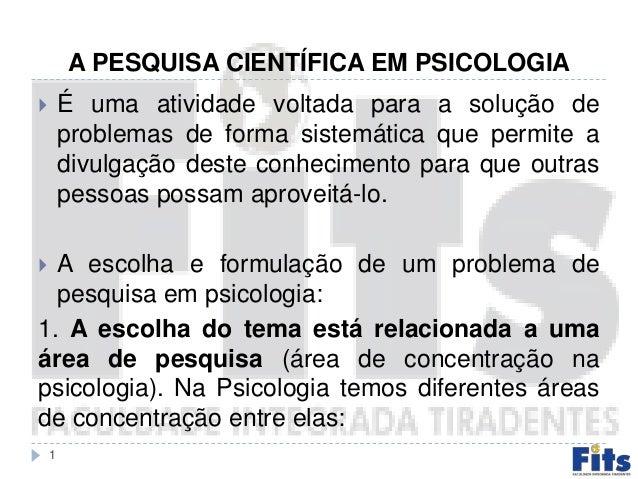 A PESQUISA CIENTÍFICA EM PSICOLOGIA  É uma atividade voltada para a solução de problemas de forma sistemática que permite...