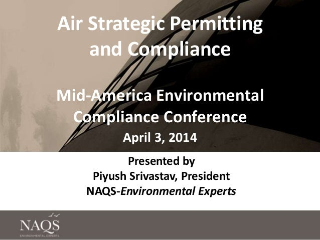 Air Strategic Permitting and Compliance Mid-America Environmental Compliance Conference April 3, 2014 Presented by Piyush ...