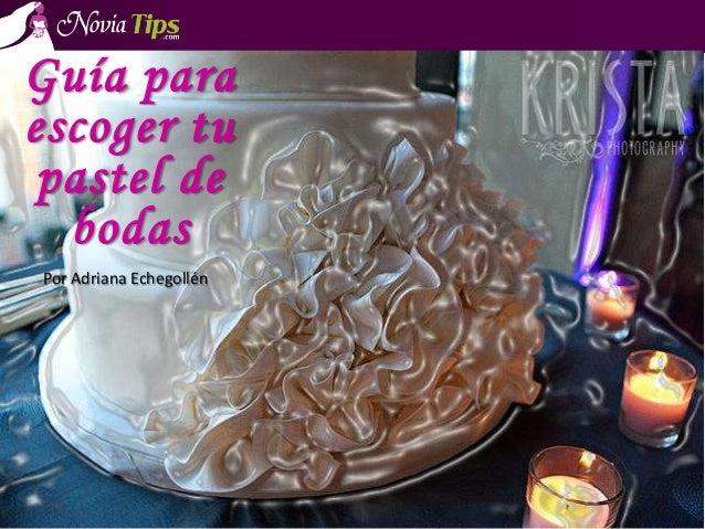 Guía para escoger tu pastel de bodas Por Adriana Echegollén